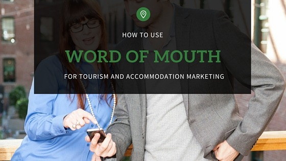 How to use word of mouth for tourism marketing